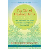 The Gift Of Healing Herbs by Robin Rose Bennett, 9781583947623