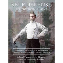 Self-Defense For Gentlemen And Ladies: A Nineteenth-Century Treatise on Boxing, Kicking, Grappling, and Fencing with the Cane and Quarterstaff by Colonel Thomas Hoyer Monstery, 9781583948682