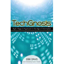 Techgnosis: Myth, Magic, and Mysticism in the Age of Information by Erik Davis, 9781583949306