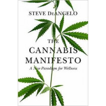The Cannabis Manifesto: A New Paradigm for Wellness by Steve Deangelo, 9781583949375