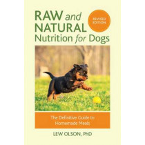 Raw And Natural Nutrition For Dogs, Revised by Lew Olson, 9781583949474