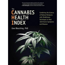 The Cannabis Health Index: Combining the Science of Medical Marijuana with Mindfulness Techniques To Heal 100 Chronic Symptoms and Diseases by Uwe Blesching, 9781583949627