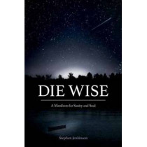 Die Wise: A Manifesto for Sanity and Soul by Stephen Jenkinson, 9781583949733