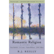 Romantic Religion: A Study of Owen Barfield, C. S. Lewis, Charles Williams and J. R. R. Tolkien by R.J. Reilly, 9781584200475