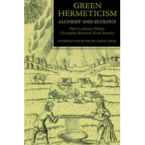 Green Hermeticism: Alchemy and Ecology by Peter Lamborn Wilson, 9781584200499