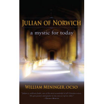 Julian of Norwich: A Mystic for Today by William A. Meninger, 9781584200888