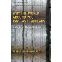 Why the World Around You Isn't As It Appears: A Study of Owen Barfield by Albert Linderman, 9781584201212