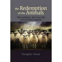 The Redemption of the Animals: Their Evolution, Their Inner Life, and Our Future Together by Douglas Sloan, 9781584201946
