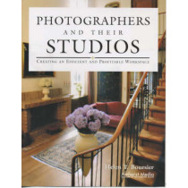 Photographers And Their Studios: Creating an Efficient and Profitable Workspace by Helen T. Boursier, 9781584280477