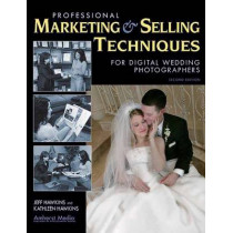 Professional Marketing And Selling Techniques For Digital Wedding Photographers by Jeff Hawkins, 9781584281801
