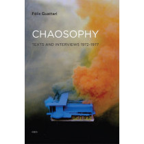 Chaosophy: Texts and Interviews 1972-1977 by Felix Guattari, 9781584350606