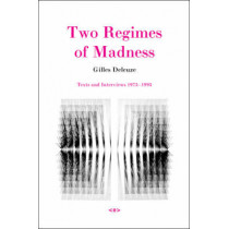 Two Regimes of Madness: Texts and Interviews 1975-1995 by Gilles Deleuze, 9781584350620
