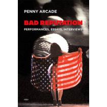 Bad Reputation: Performances, Essays, Interviews by Penny Arcade, 9781584350699