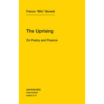 """The Uprising: On Poetry and Finance: Volume 14 by Franco """"Bifo"""" Berardi, 9781584351122"""