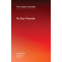 To Our Friends: Volume 18 by The Invisible Committee, 9781584351672
