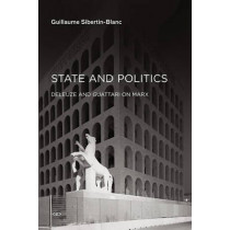 State and Politics: Deleuze and Guattari on Marx by Guillaume Sibertin-Blanc, 9781584351764