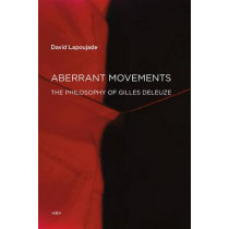 Aberrant Movements: The Philosophy of Gilles Deleuze by David Lapoujade, 9781584351955