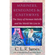 Mariners, Renegades and Castaways by C. L. R. James, 9781584650942