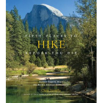 Fifty Places to Hike Before You Die: Outdoor Experts Share the World's Greatest Destinations by Chris Santella, 9781584798538