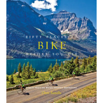 Fifty Places to Bike Before You Die: Biking Experts Share the World's Greatest Destinations by Chris Santella, 9781584799894