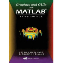 Graphics and GUIs with MATLAB by Patrick Marchand, 9781584883203