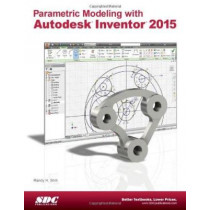 Parametric Modeling with Autodesk Inventor 2015 by Randy H. Shih, 9781585038824