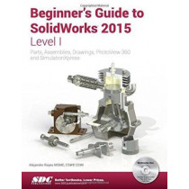 Beginner's Guide to SolidWorks 2015 - Level I by Alejandro Reyes, 9781585039180