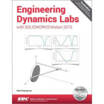 Engineering Dynamics Labs with SOLIDWORKS Motion 2015 by Huei-Huang Lee, 9781585039357