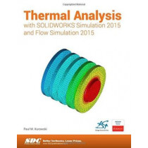 Thermal Analysis with SOLIDWORKS Simulation 2015 and Flow Simulation 2015 by Paul Kurowski, 9781585039395