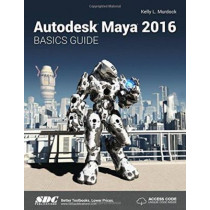 Autodesk Maya 2016 Basics Guide (Including unique access code) by Kelly Murdoch, 9781585039548