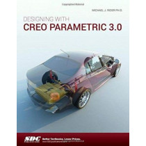 Designing with Creo Parametric 3.0 by Michael Rider, 9781585039807