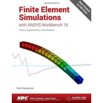Finite Element Simulations with ANSYS Workbench 16 (Including unique access code) by Huei-Huang Lee, 9781585039838
