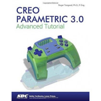 Creo Parametric 3.0 Advanced Tutorial by Roger Toogood, 9781585039852