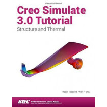 Creo Simulate 3.0 Tutorial by Roger Toogood, 9781585039876