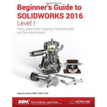 Beginner's Guide to SOLIDWORKS 2016 - Level I (Including unique access code) by Alejandro Reyes, 9781585039920