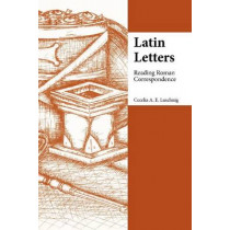 Latin Letters: Reading Roman Correspondence by Cecelia Luschnig, 9781585101986