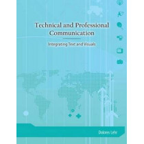 Technical and Professional Communication: Integrating Text and Visuals by Dolores Lehr, 9781585102570