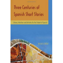 Three Centuries of Spanish Short Stories: Literary Selections and Activities for Students of Spanish by Astrid A. Billat, 9781585103034