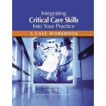 Integrating Critical Care Skills Into Your Practice: A Case Workbook by Mary Hess, 9781585281046