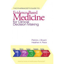 The Pharmacist's Guide to Evidence-Based Medicine for Clinical Decision Making by Patrick J. Bryant, 9781585281770