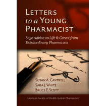 Letters to a Young Pharmacist: Sage Advice on Life & Career from Extraordinary Pharmacists by Susan A. Cantrell, 9781585283996