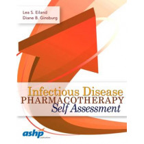 Infectious Disease Pharmacotherapy Self Assessment by Lea S. Eiland, 9781585284924