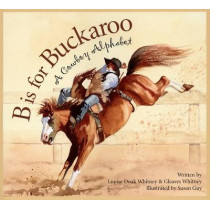 B Is for Buckaroo: A Cowboy Alphabet by Louise Doak Whitney, 9781585363360