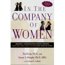 In the Company of Women: Indirect Aggression Among Women : Why We Hurt Each Other and How to Stop by Pat Heim, 9781585422234