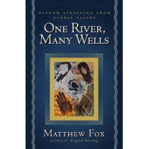 One River, Many Wells: Wisdom Springing from Global Faiths by Senior Lecturer in Classics Matthew Fox, 9781585423262