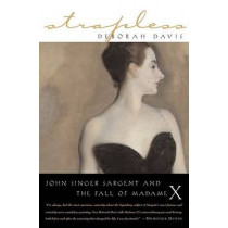 Strapless: John Singer Sargent and the Fall of Madame X by Deborah Davis, 9781585423361