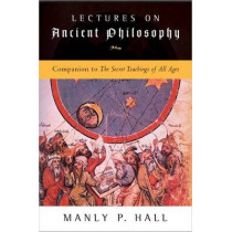 Lectures on Ancient Philosophy: Companion to the Secret Teachings of All Ages by Manly P. Hall, 9781585424320