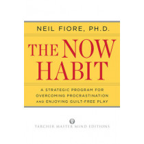 Now Habit: A Strategic Program for Overcoming Procrastination and Enjoying Guilt-Free Play by Neil Fiore, 9781585425525