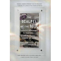 The Scalpel and the Soul: Encounters with Surgery, the Supernatural, and the Healing Power of Hope by Allan J. Hamilton, 9781585427130