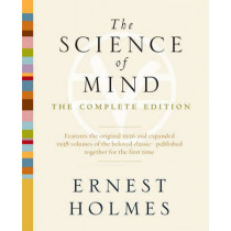 The Science of Mind: The Complete Edition by Ernest Holmes, 9781585428427